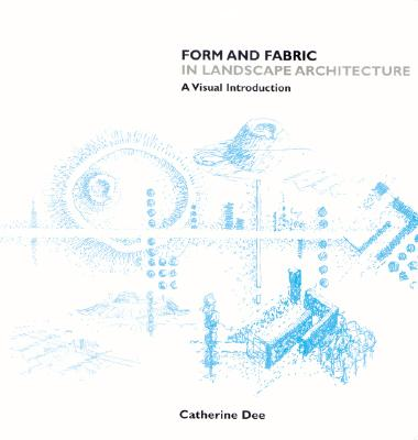 Form and Fabric in Landscape Architecture By Dee, Catherine